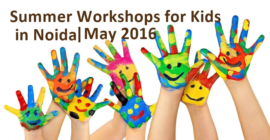 Summer Workshops for Kids in Noida | May 2016