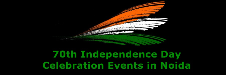 Noida Diary: 70th Independence Day Celebration Events in Noida