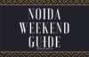 Noida Weekend Calendar | June 01-03, 2018