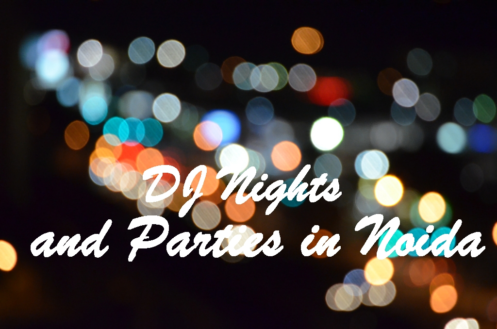 DJ Nights and Parties in Noida this Weekend