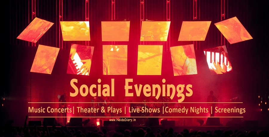 Social Evenings in Noida, Music Shows, Live performances, Comedy Nights, Screenings, Theater & Plays